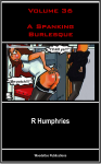 Volume 36 – A Spanking Burlesque Download Free PDF file here